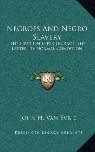 9781163690093: Negroes And Negro Slavery: The First On Inferior Race, The Latter Its Normal Condition