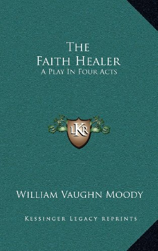 9781163690321: The Faith Healer: A Play In Four Acts
