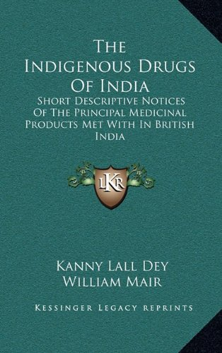 9781163690406: The Indigenous Drugs Of India: Short Descriptive Notices Of The Principal Medicinal Products Met With In British India
