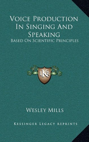 9781163692004: Voice Production in Singing and Speaking: Based on Scientific Principles
