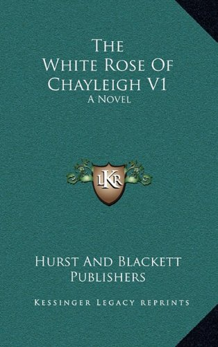 9781163692233: The White Rose Of Chayleigh V1: A Novel