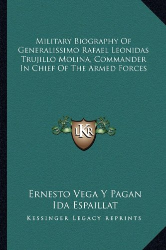 9781163698822: Military Biography Of Generalissimo Rafael Leonidas Trujillo Molina, Commander In Chief Of The Armed Forces