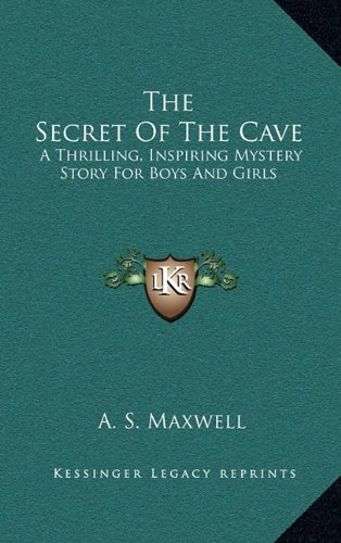 9781163700051: The Secret Of The Cave: A Thrilling, Inspiring Mystery Story For Boys And Girls