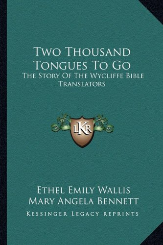 9781163700389: Two Thousand Tongues To Go: The Story Of The Wycliffe Bible Translators