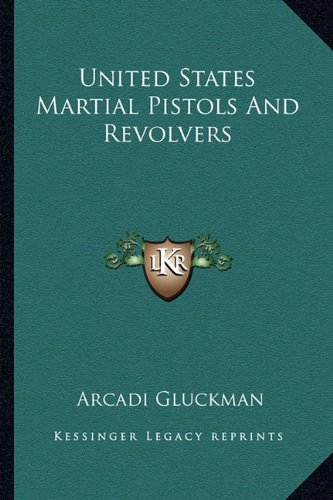9781163700433: United States Martial Pistols And Revolvers