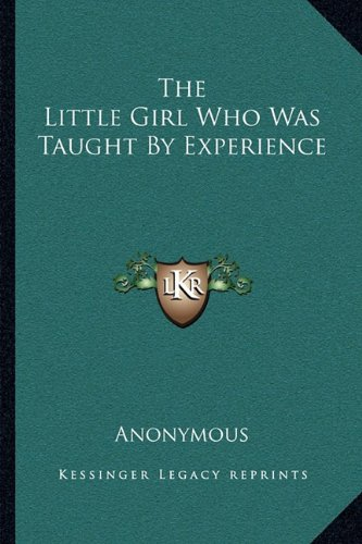 9781163703434: The Little Girl Who Was Taught By Experience
