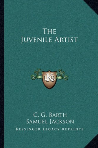 The Juvenile Artist Barth, C. G. and