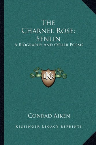 9781163707302: The Charnel Rose; Senlin: A Biography and Other Poems