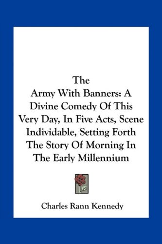 9781163710012: The Army With Banners: A Divine Comedy Of This Very Day, In Five Acts, Scene Individable, Setting Forth The Story Of Morning In The Early Millennium