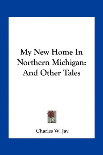 9781163711026: My New Home in Northern Michigan: And Other Tales