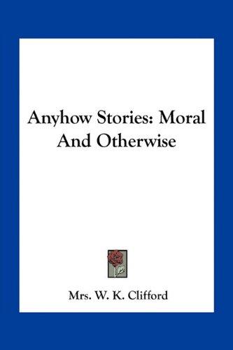 9781163711194: Anyhow Stories: Moral And Otherwise