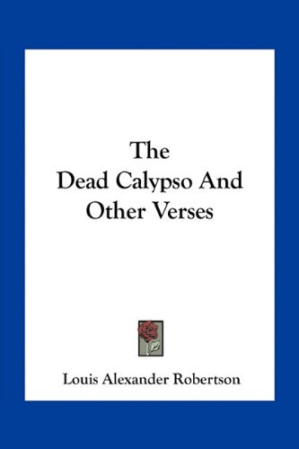 9781163711576: The Dead Calypso And Other Verses