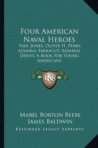 9781163714812: Four American Naval Heroes: Paul Jones, Oliver H. Perry, Admiral Farragut, Admiral Dewey, A Book For Young Americans