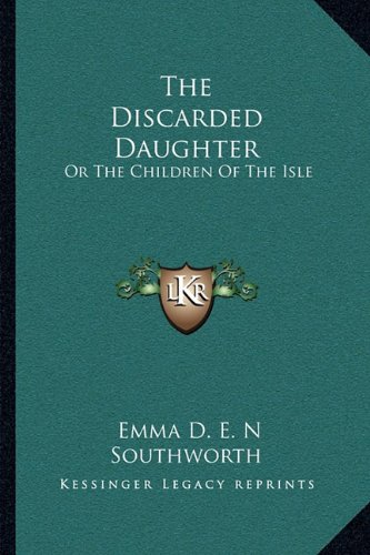 9781163718001: The Discarded Daughter: Or The Children Of The Isle