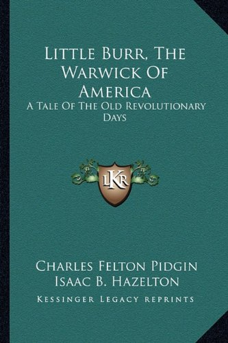 9781163721742: Little Burr, the Warwick of America: A Tale of the Old Revolutionary Days a Tale of the Old Revolutionary Days