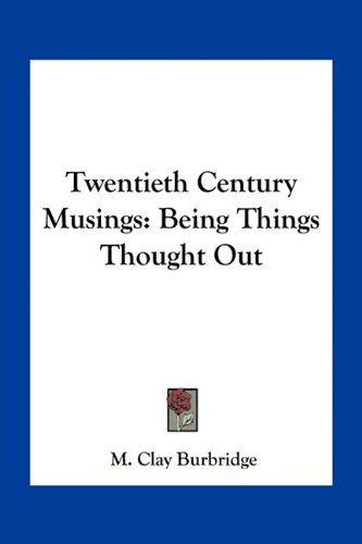 9781163722749: Twentieth Century Musings: Being Things Thought Out