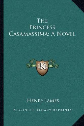 9781163722909: The Princess Casamassima; A Novel