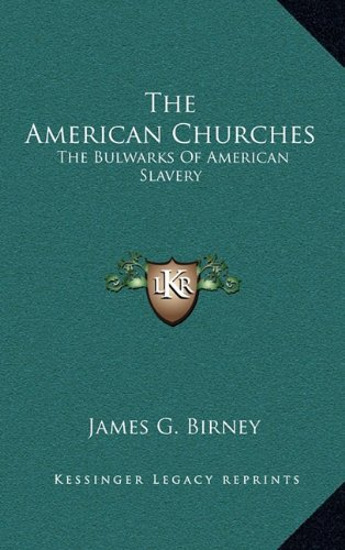 9781163724309: The American Churches: The Bulwarks Of American Slavery