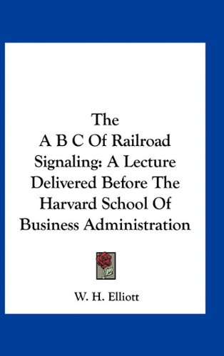 9781163726150: The A B C Of Railroad Signaling: A Lecture Delivered Before The Harvard School Of Business Administration