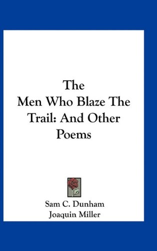 9781163729472: The Men Who Blaze The Trail: And Other Poems