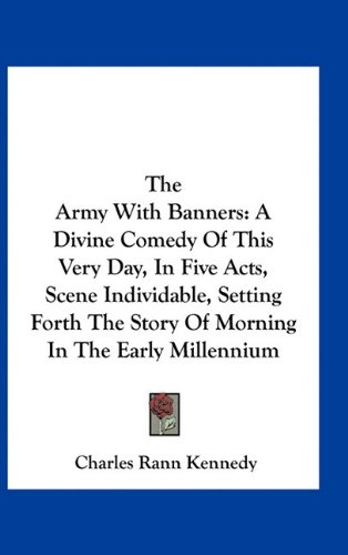 9781163731253: The Army With Banners: A Divine Comedy Of This Very Day, In Five Acts, Scene Individable, Setting Forth The Story Of Morning In The Early Millennium