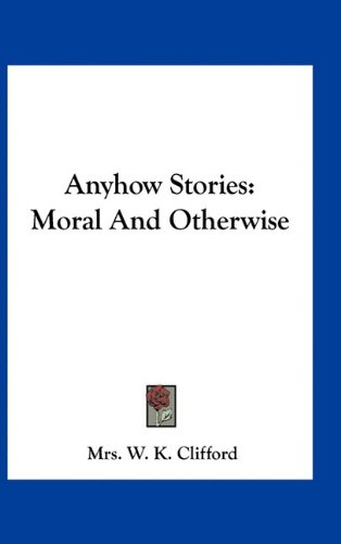 9781163732434: Anyhow Stories: Moral And Otherwise
