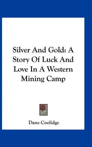 9781163736487: Silver And Gold: A Story Of Luck And Love In A Western Mining Camp