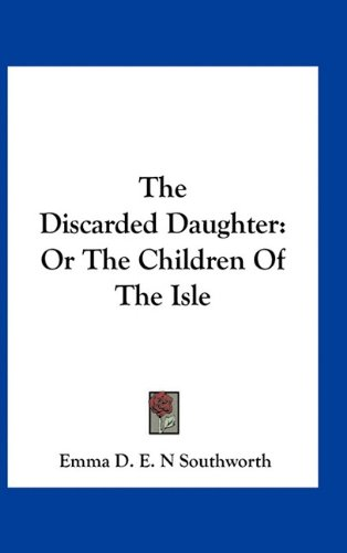 9781163739181: The Discarded Daughter: Or The Children Of The Isle