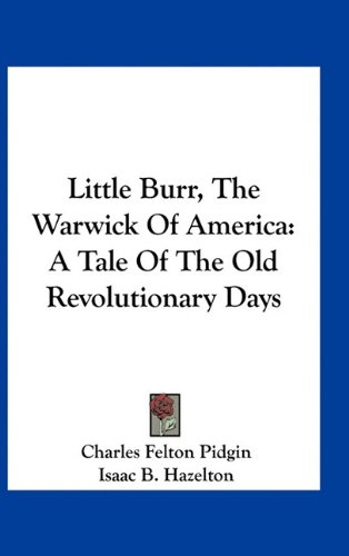 9781163742921: Little Burr, the Warwick of America: A Tale of the Old Revolutionary Days