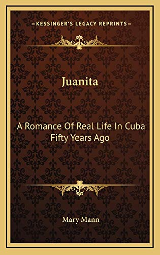 9781163742945: Juanita: A Romance Of Real Life In Cuba Fifty Years Ago