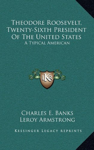 9781163743300: Theodore Roosevelt, Twenty-Sixth President Of The United States: A Typical American