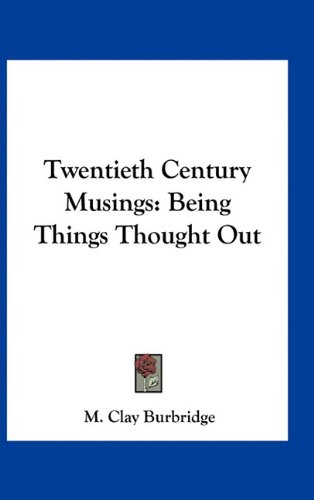 9781163743911: Twentieth Century Musings: Being Things Thought Out