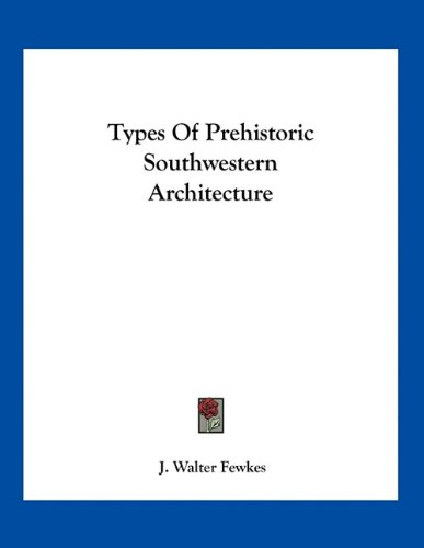 9781163745465: Types Of Prehistoric Southwestern Architecture