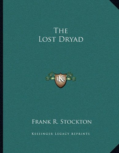 The Lost Dryad (1163746673) by Frank R. Stockton
