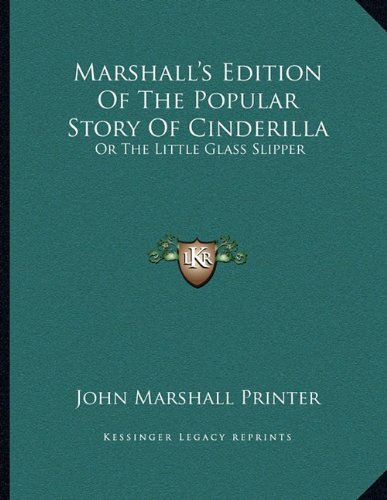 9781163747179: Marshall's Edition Of The Popular Story Of Cinderilla: Or The Little Glass Slipper