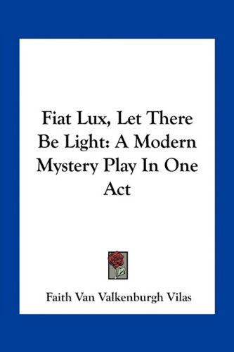 9781163747186: Fiat Lux, Let There Be Light: A Modern Mystery Play In One Act