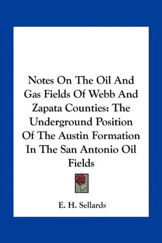 9781163748893: Notes On The Oil And Gas Fields Of Webb And Zapata Counties: The Underground Position Of The Austin Formation In The San Antonio Oil Fields