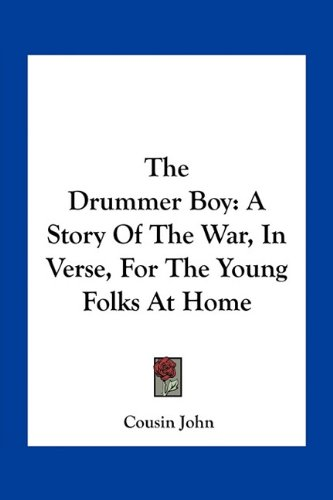 9781163750087: The Drummer Boy: A Story Of The War, In Verse, For The Young Folks At Home