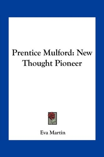9781163753798: Prentice Mulford: New Thought Pioneer