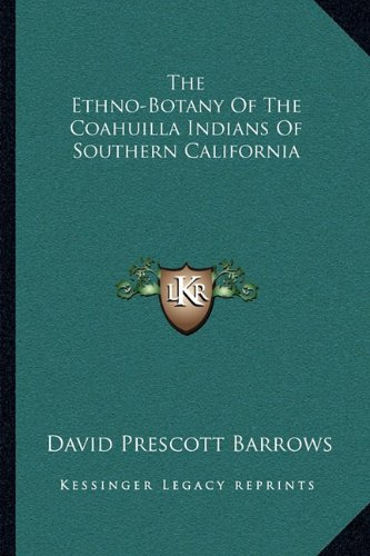9781163754535: The Ethno-Botany Of The Coahuilla Indians Of Southern California