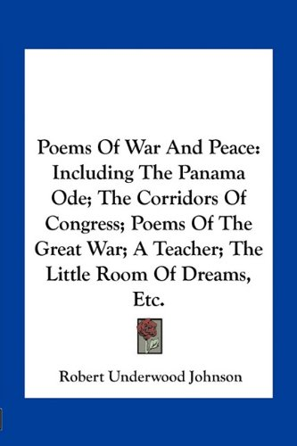 9781163758977: Poems Of War And Peace: Including The Panama Ode; The Corridors Of Congress; Poems Of The Great War; A Teacher; The Little Room Of Dreams, Etc.