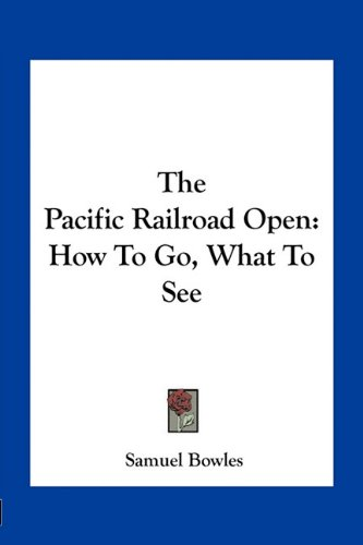 The Pacific Railroad Open: How To Go, What To See (1163759643) by Bowles, Samuel