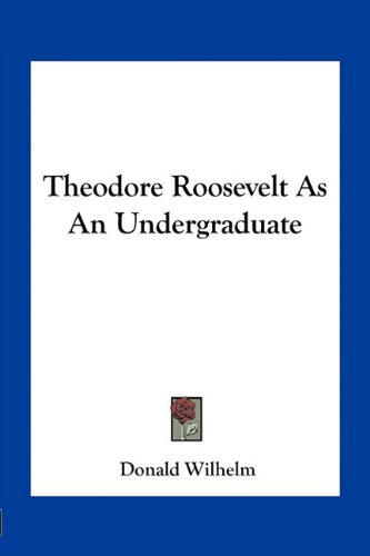 Theodore Roosevelt As An Undergraduate (1163760315) by Wilhelm, Donald
