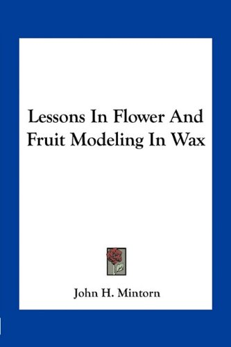 9781163761663: Lessons In Flower And Fruit Modeling In Wax