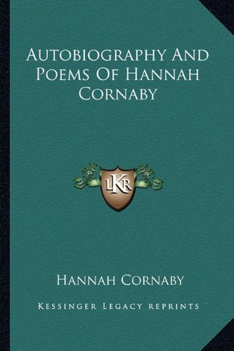9781163764237: Autobiography And Poems Of Hannah Cornaby
