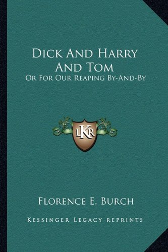 9781163764374: Dick And Harry And Tom: Or For Our Reaping By-And-By