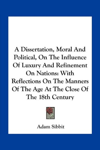 9781163765357: A Dissertation, Moral And Political, On The Influence Of Luxury And Refinement On Nations: With Reflections On The Manners Of The Age At The Close Of The 18th Century