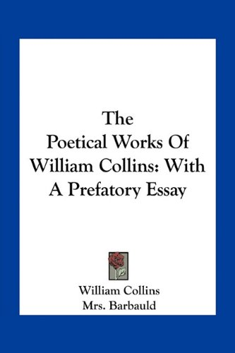 The Poetical Works Of William Collins: With A Prefatory Essay (1163767115) by William Collins