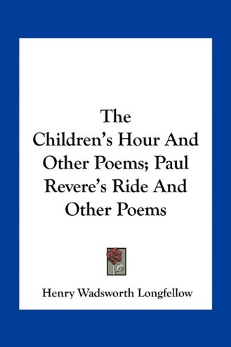 9781163768525: The Children's Hour and Other Poems; Paul Revere's Ride and Other Poems