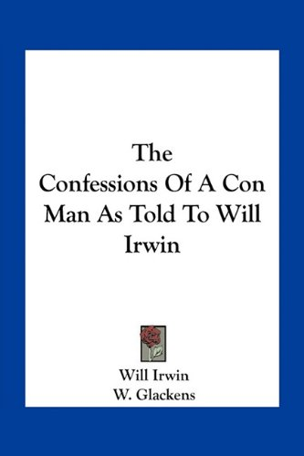 9781163768693: The Confessions Of A Con Man As Told To Will Irwin